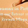 9 Reasons to Join our Mexico Yoga Retreat in the Riviera Maya!