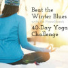 Beat the Winter Blues! 40-Day Yoga Challenge!