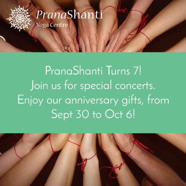 PranaShanti Turns 7! Celebrate with our by joining our concerts and enjoying our gifts to you from Sept 30 to Oct 6, 2015.